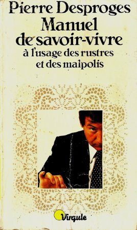 Manuel du savoir-vivre à l'usage des rustres et des malpolis, Pierre Desproges.